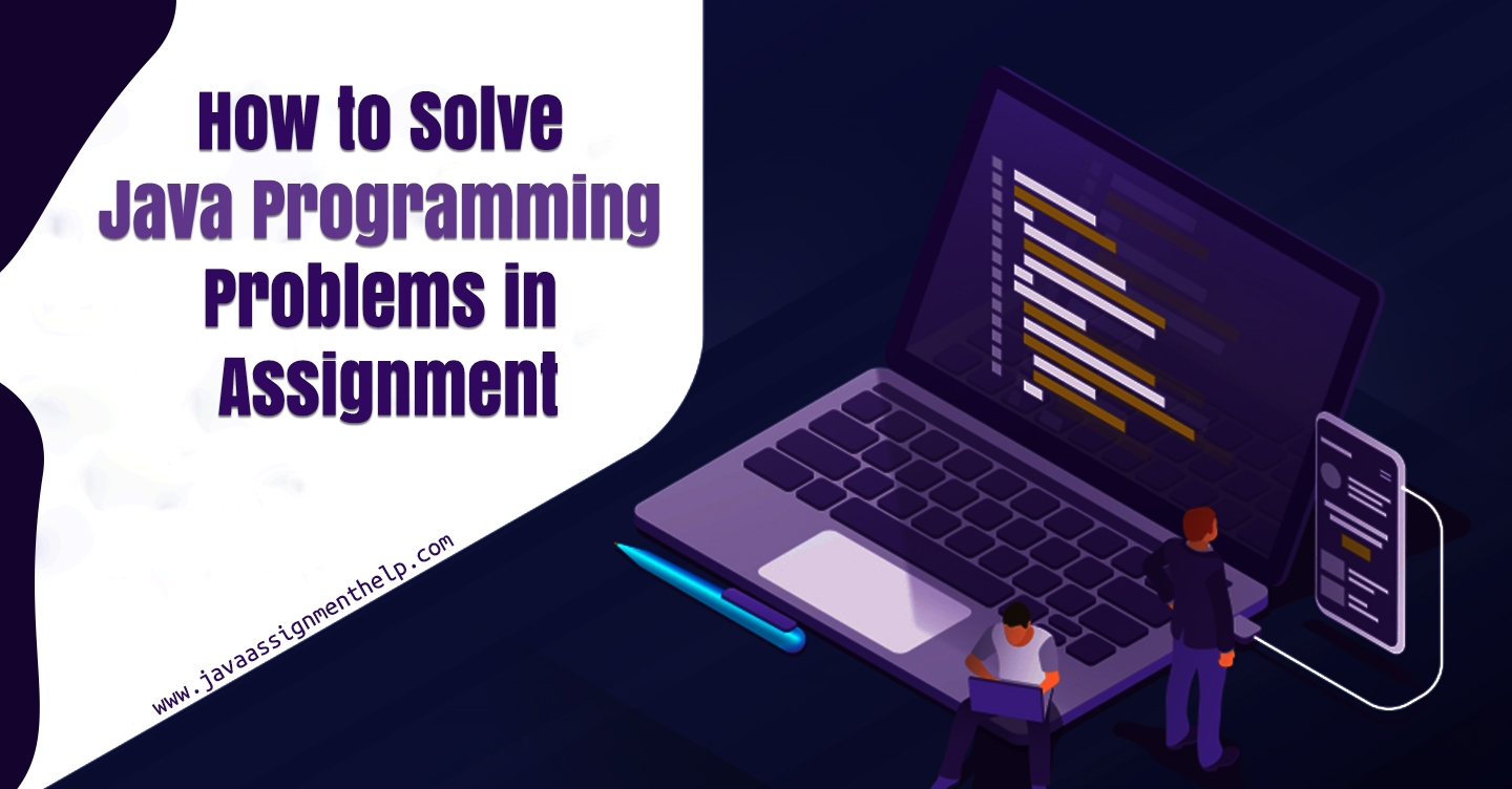 How to Solve Java Programming Problems in Assignment