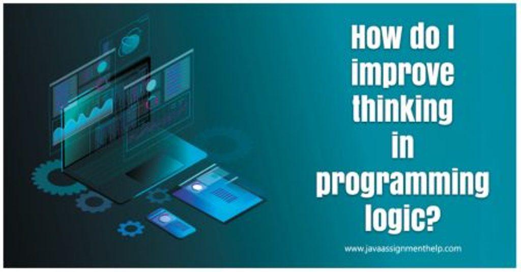 How-do-I-improve-thinking-in-programming-logic