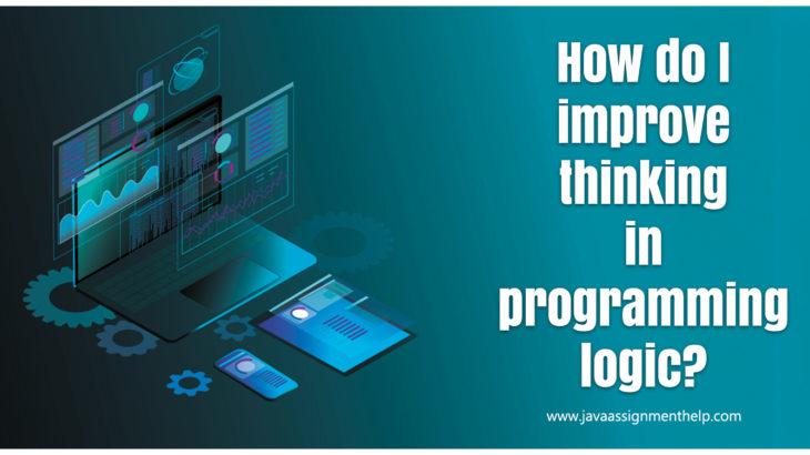 How do I improve thinking in programming logic