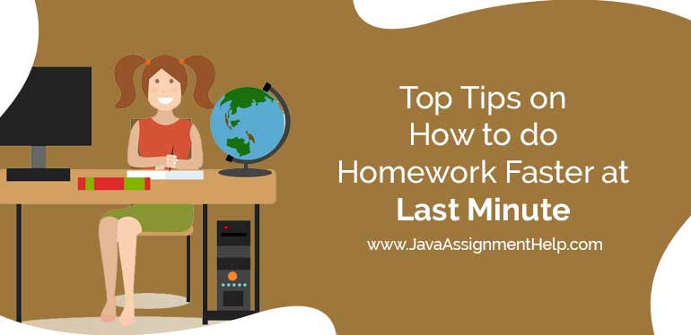 Top tips on How to do Homework faster at last Minute