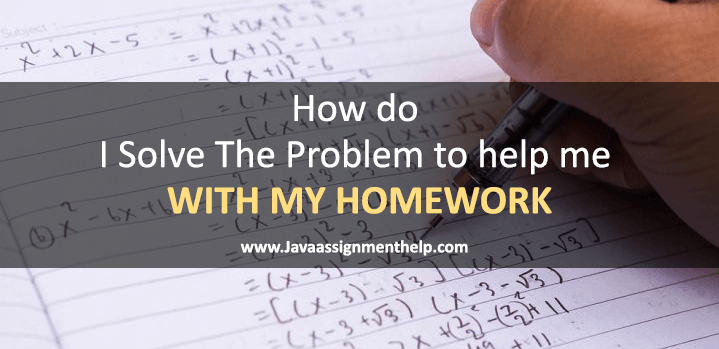 How do I Solve The Problem to Help Me with my Homework