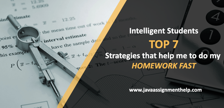 Intelligent Students top 7 strategies that Help Me to Do My Homework Fast