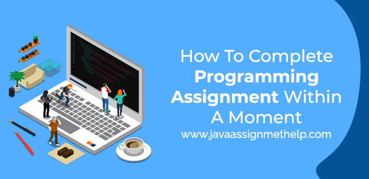 How To Complete Programming Assignment Within A Moment