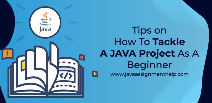 Tips On how to tackle a Java project as a beginner
