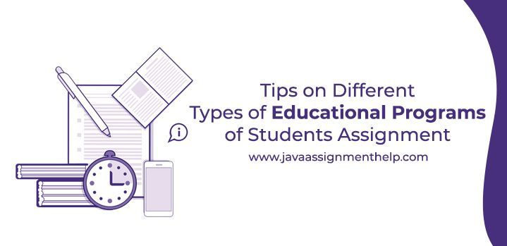 Tips on different types of educational programs of students Assignment