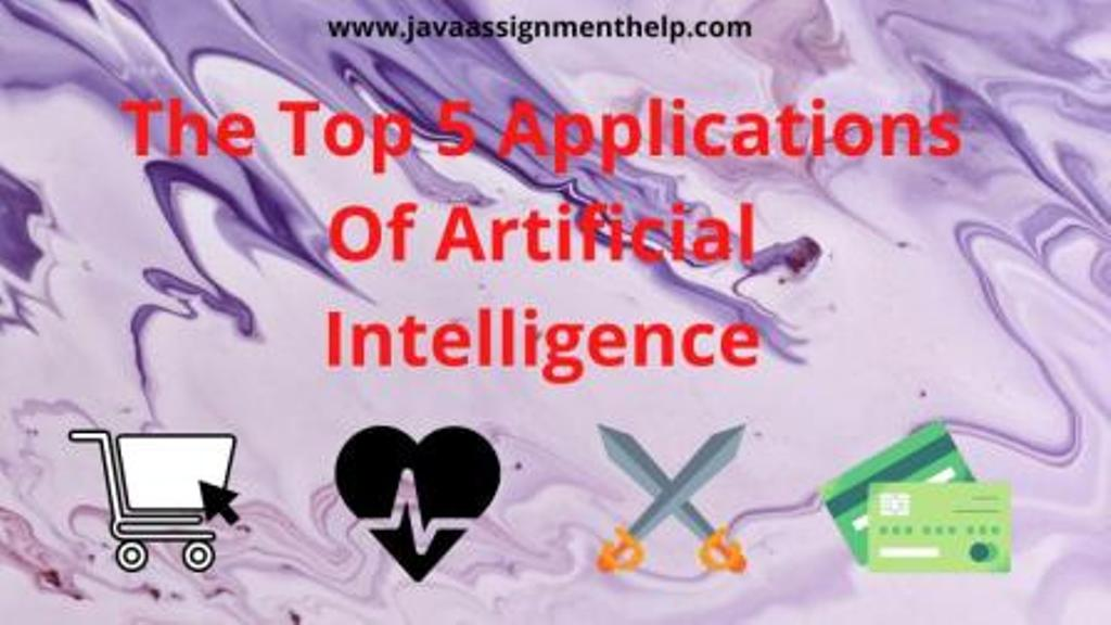 The Top 5 Applications Of Artificial Intelligence
