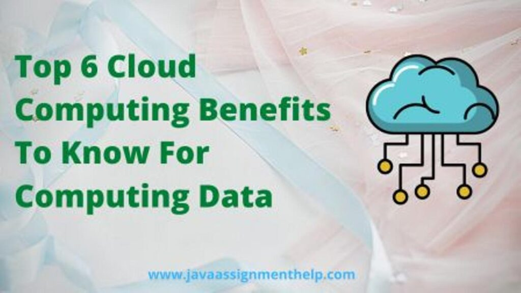 Top 6 Cloud Computing Benefits To Know For Computing Data